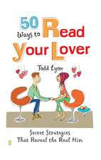 50 Ways to Read Your Lover: Secret Strategies That Reveal the Real Him