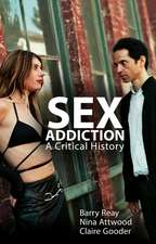 Sex Addiction: A Critical History