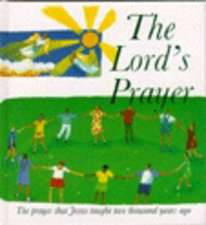 The Lord's Prayer: The Prayer That Jesus Taught Two Thousand Years Ago
