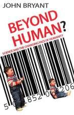 Beyond Human?