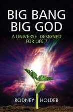 Big Bang, Big God:  A Universe Designed for Life?