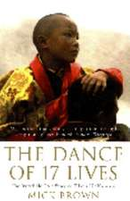 The Dance of 17 Lives: The Incredible True Story of Tibet's 17th Karmapa