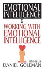 Daniel Goleman Omnibus: Emotional Intelligence & Working with EQ