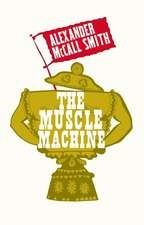 McCall Smith, A: The Muscle Machine