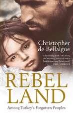 Rebel Land: Among Turkey's Forgotten Peoples