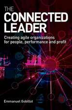 The Connected Leader:  Creating Agile Organizations for People, Performance and Profit