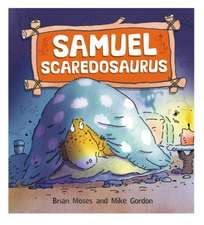 Dinosaurs Have Feelings, Too: Samuel Scaredosaurus