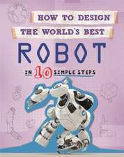 How to Design the World's Best: Robot: In 10 Simple Steps