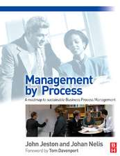 Management by Process:  A Roadmap to Sustainable Business Process Management