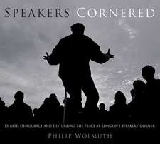Speakers Cornered:  Debate, Democracy and Disturbing the Peace at London's Speakers' Corner