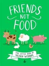 Friends Not Food: The Little Book of Vegan Wisdom