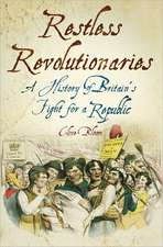 Restless Revolutionaries:  A History of Britain's Fight for a Republic