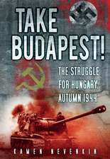 Take Budapest!:  The Struggle for Hungary, Autumn 1944