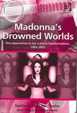 Madonna's Drowned Worlds: New Approaches to her Cultural Transformations, 1983–2003