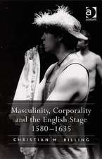 Masculinity, Corporality and the English Stage 15801635