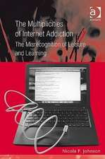 Multiplicities of Internet Addiction: The Misrecognition of Leisure and Learning