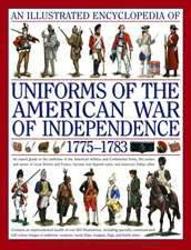 An  Illustrated Encyclopedia of Uniforms from 1775-1783, the American Revolutionary War:  An Expert Guide to the Uniforms of the American Militias and