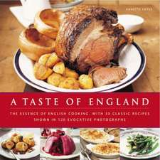 A Taste of England: The Essence of English Cooking, With 30 Classic Recipes