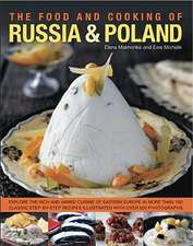 The Food and Cooking of Russia & Poland:  Explore the Rich and Varied Cuisine of Eastern Europe in More Than 150 Classic Step-By-Step Recipes Illustrat