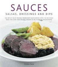 Sauces, Salsas, Dressings & Dips:  Transform Your Cooking with 150 Delicious Ideas for Every Kind of Dish, Shown in 300 Stunni