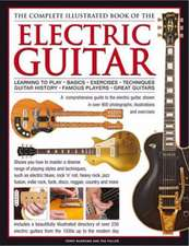The Complete Illustrated Book of the Electric Guitar:  Learning to Play - Basics - Exercises - Techniques - Guitar History - Famous Players - Great Gui