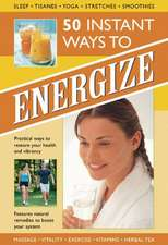 50 Instant Ways to Energize:  Practical Ways to Restore Your Health and Vibrancy