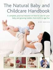 The Natural Baby and Childcare Handbook: A Complete, Practical Resource on How to Care for Your Baby and Growing Toddler, from Birth to Age Five