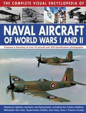 The Complete Visual Encyclopedia of Naval Aircraft of World Wars I and II:  Features a Directory of Over 70 Aircraft with 330 Identification Photograph