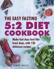 The Easy Fasting 5:2 Diet Cookbook: Make Fast Days Feel Like Feast Days, with 130 Delicious Recipes