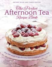 Wild, A: The Perfect Afternoon Tea Recipe Book