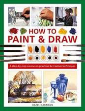 How to Paint & Draw: A Step-By-Step Course on Practical & Creative Techniques