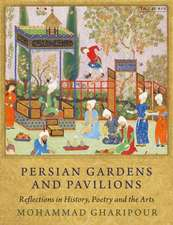 Persian Gardens and Pavilions: Reflections in History, Poetry and the Arts