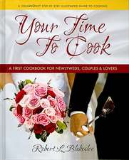 Your Time to Cook:  A First Cookbook for Newlyweds, Couples, & Lovers