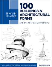 Draw Like an Artist: 100 Buildings and Architectural Forms: Step-By-Step Realistic Line Drawing - A Sourcebook for Aspiring Artists and Designers