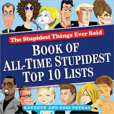 The Stupidest Things Ever Said:  Book of All-Time Stupidest Top 10 Lists