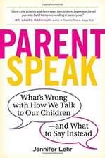 """Good Job!"":  The Hidden Dangers of Parentspeak, and What to Say Instead"