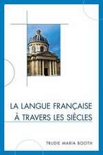 La Langue Francaise a Travers Les Siecles