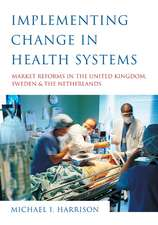 Implementing Change in Health Systems: Market Reforms in the United Kingdom, Sweden and The Netherlands