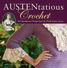 Austentatious Crochet: 36 Contemporary Designs from the World of Jane Austen