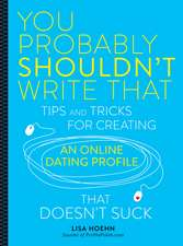You Probably Shouldn't Write That: Tips and Tricks for Creating an Online Dating Profile That Doesn't Suck