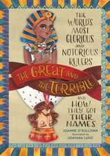 The Great and the Terrible: The World's Most Glorious and Notorious Rulers and How They Got Their Names