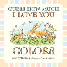 Guess How Much I Love You:  Colors