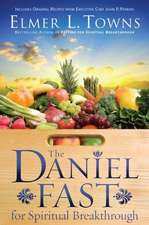 The Daniel Fast for Spiritual Breakthrough:  Three Bestsellers in One Volume