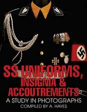 SS Uniforms, Insignia and Accoutrements: A Study in Photographs