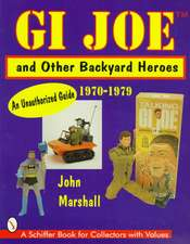 GI Joe™ and Other Backyard Heroes 1970-1979: An Unauthorized Guide