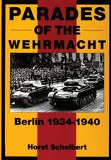 Parades of the Wehrmacht: Berlin 1934-1940