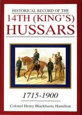 Historical Record of the 14th (King's) Hussars: 1715-1900