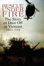 Rescue Under Fire: The Story of DUST OFF in Vietnam