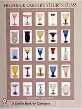 Frederick Carder's Steuben Glass: Guide to Shapes, Numbers, Colors, Finishes and Values