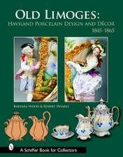 Old Limoges: Haviland Porcelain Design and Dcor, 1845-1865